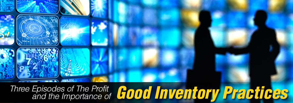 Three Episodes of The Profit and the Importance of Good Inventory Practices