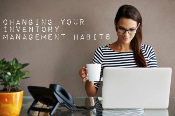 Changing Your Inventory Management Habits